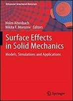 Surface Effects In Solid Mechanics: Models, Simulations And Applications (Advanced Structured Materials)