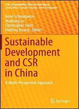 Sustainable Development And Csr In China: A Multi-perspective Approach (csr, Sustainability, Ethics & Governance)
