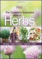 The Complete Illustrated Book Of Herbs: Growing, Health & Beauty, Cooking, Crafts