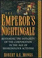 The Emperor's Nightingale: Restoring The Integrity Of The Corporation In The Age Of Shareholder Activism