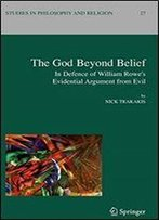 The God Beyond Belief: In Defence Of William Rowe's Evidential Argument From Evil