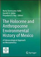 The Holocene And Anthropocene Environmental History Of Mexico: A Paleoecological Approach On Mesoamerica