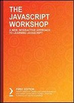 The Javascript Workshop: A New, Interactive Approach To Learning Javascript