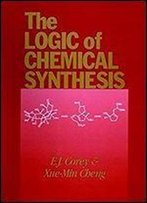 The Logic Of Chemical Synthesis (Wiley-Interscience)