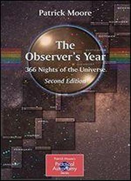 The Observer's Year: 366 Nights In The Universe (the Patrick Moore Practical Astronomy Series)