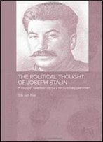 The Political Thought Of Joseph Stalin: A Study In Twentieth Century Revolutionary Patriotism