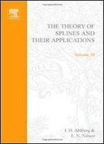 The Theory Of Splines And Their Applications, Volume 38 (Mathematics In Science And Engineering)