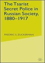 The Tsarist Secret Police In Russian Society, 1880-1917