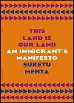 This Land Is Their Land: An Immigrant's Manifesto