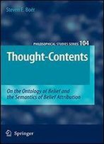 Thought-Contents: On The Ontology Of Belief And The Semantics Of Belief Attribution (Philosophical Studies Series)