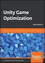 Unity Game Optimization: Enhance And Extend The Performance Of All Aspects Of Your Unity Games, 3rd Edition
