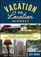 Vacation On Location, Midwest: Explore The Sites Where Your Favorite Movies Were Filmed