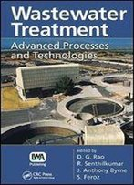Wastewater Treatment: Advanced Processes And Technologies