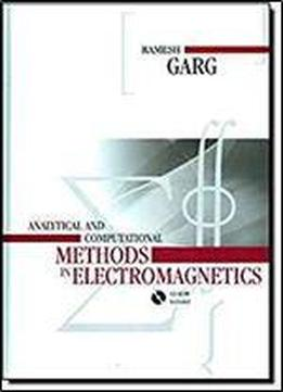 Analytical And Computational Methods In Electromagnetics (artech House Electromagnetic Analysis)