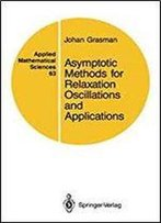 Asymptotic Methods For Relaxation Oscillations And Applications (Applied Mathematical Sciences) (Volume 63)