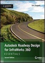 Autodesk Roadway Design For Infraworks 360 Essentials, 2nd Edition