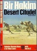 Bir Hacheim: Desert Citadel (Ballantine's Illustrated History Of The Violent Century, Battle Book)
