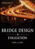 Bridge Design And Evaluation: Lrfd And Lrfr