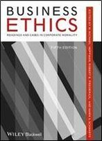 Business Ethics: Readings And Cases In Corporate Morality, 5th Edition