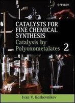 Catalysts For Fine Chemical Synthesis, Catalysis By Polyoxometalates (Catalysts For Fine Chemicals Synthesis) (Volume 2)