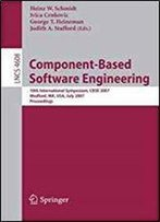 Component-Based Software Engineering: 10th International Symposium, Cbse 2007, Medford, Ma, Usa, July 9-11, 2007, Proceedings (Lecture Notes In Computer Science)