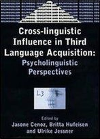 Cross-Linguistic Influence In Third Language Acquisition: Psycholinguistic Perspectives