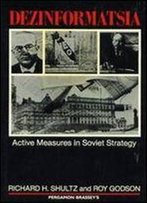 Dezinformatsia: Active Measures In Soviet Strategy
