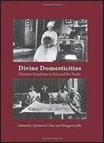 Divine Domesticities - Part 1: Christian Paradoxes In Asia And The Pacific