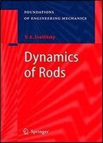 Dynamics Of Rods (Foundations Of Engineering Mechanics)