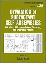 Dynamics Of Surfactant Self-Assemblies: Micelles, Microemulsions, Vesicles And Lyotropic Phases (Surfactant Science)