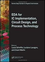 Eda For Ic Implementation, Circuit Design, And Process Technology (Electronic Design Automation For Integrated Circuits)
