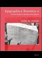 Epigraphica Boeotica Ii: Further Studies On Boiotian Inscriptions