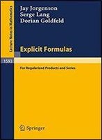 Explicit Formulas For Regularized Products And Series (Lecture Notes In Mathematics, 1593)