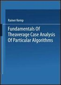 Fundamentals Of The Average Case Analysis Of Particular Algorithms (wiley Teubner Series On Applicable Theory In Computer Science)