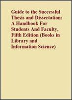 Guide To The Successful Thesis And Dissertation: A Handbook For Students And Faculty, Fifth Edition (Books In Library And Information Science)