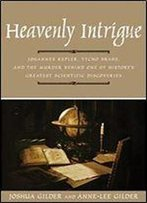 Heavenly Intrigue: Johannes Kepler, Tycho Brahe And The Murder Behind One Of History's Greatest Scientific Discoveries