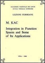 Integration In Function Spaces And Some Of Its Applications (Lezioni Fermiane)