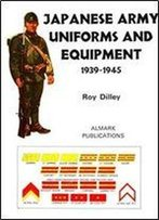 Japanese Army Uniforms And Equipment 1939-1945