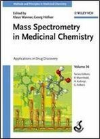 Mass Spectrometry In Medicinal Chemistry (Applications In Drug Discovery, Volume 36)