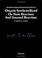 Organic Syntheses Based On Name Reactions And Unnamed Reactions (Tetrahedron Organic Chemistry Senes, Vol. 11)