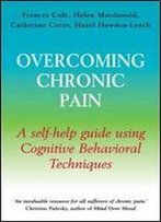 Overcoming Chronic Pain: A Self-Help Guide Using Cognitive Behavioral Techniques