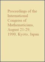 Proceedings Of The International Congress Of Mathematicians, August 21-29, 1990, Kyoto, Japan