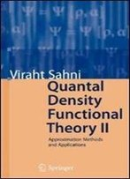Quantal Density Functional Theory Ii: Approximation Methods And Applications