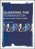 Queering The Terminator: Sexuality And Cyborg Cinema