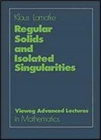 Regular Solids And Isolated Singularities (Advanced Lectures In Mathematics)