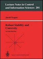 Robust Stability And Convexity: An Introduction (Lecture Notes In Control & Information Sciences)