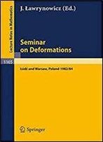 Seminar On Deformations: Proceedings, Lodz-Warsaw 1982/84 (Lecture Notes In Mathematics) (English, French And German Edition)