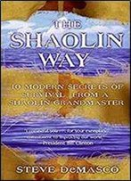 Shaolin Way: 10 Modern Secrets For Survival From A Shaolin Grandmaster