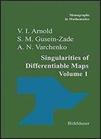 Singularities Of Differentiable Maps: Volume I: The Classification Of Critical Points Caustics And Wave Fronts (Monographs In Mathematics)