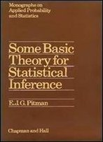 Some Basic Theory For Statistical Inference (Chapman & Hall/Crc Monographs On Statistics & Applied Probability)